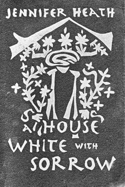 A  House White With Sorrow: Ballad for Afghanistan By: Jennifer Heath