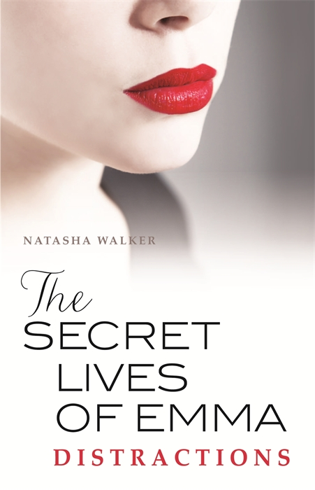 The Secret Lives of Emma: Distractions By: Natasha Walker