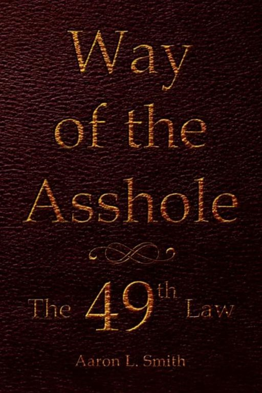 Way of the Asshole By: Aaron L. Smith