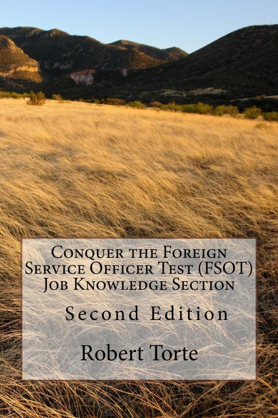 Conquer the Foreign Service Officer Test (FSOT) Job Knowledge Section: Second Edition By: Robert Torte
