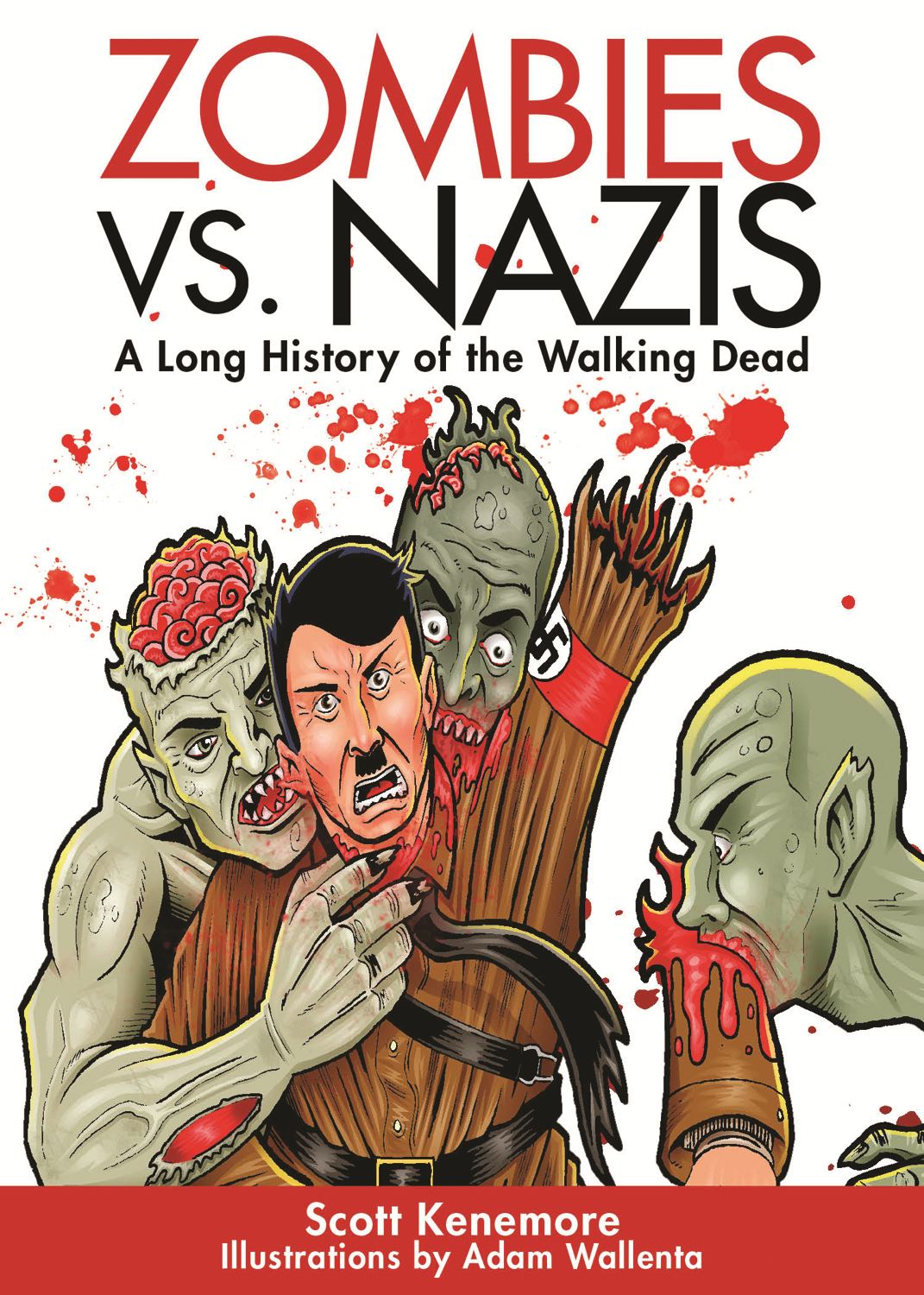 Zombies vs. Nazis: A Lost History of the Walking Undead By: Scott Kenemore