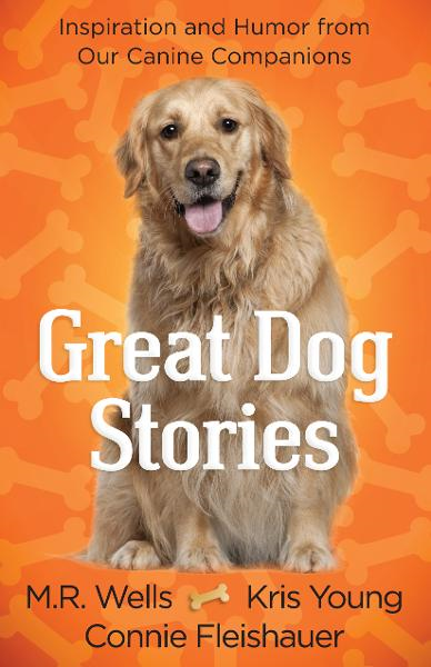 Great Dog Stories By: Connie Fleishauer,Kris Young,M.R. Wells