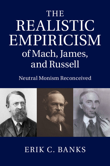 The Realistic Empiricism of Mach,  James,  and Russell Neutral Monism Reconceived