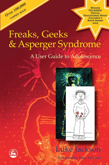 Freaks,  Geeks and Asperger Syndrome A User Guide to Adolescence