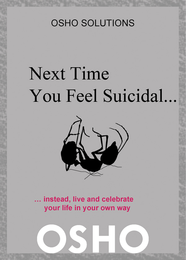 Next Time You Feel Suicidal... By: Osho