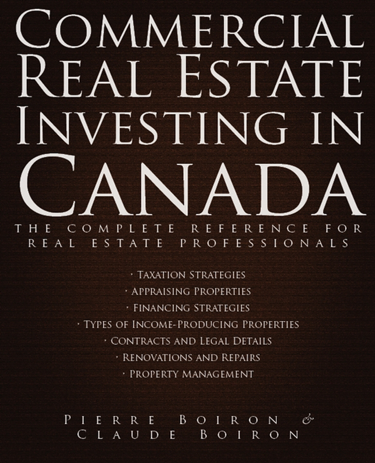 Commercial Real Estate Investing in Canada By: Claude Boiron,Pierre Boiron