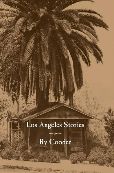 Los Angeles Stories By: Ry Cooder