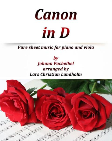 Canon in D Pure sheet music for piano and viola by Johann Pachelbel arranged by Lars Christian Lundholm By: Pure Sheet Music