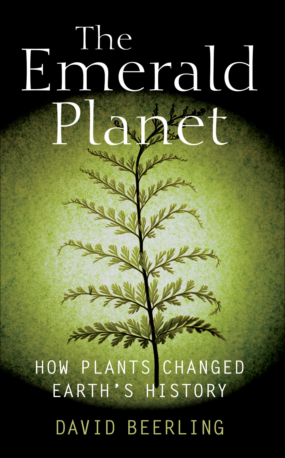 The Emerald Planet:How plants changed Earth's history By: David Beerling