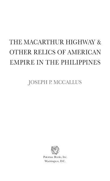 The MacArthur Highway and Other Relics of American Empire in the Philippines By: Joseph P. McCallus