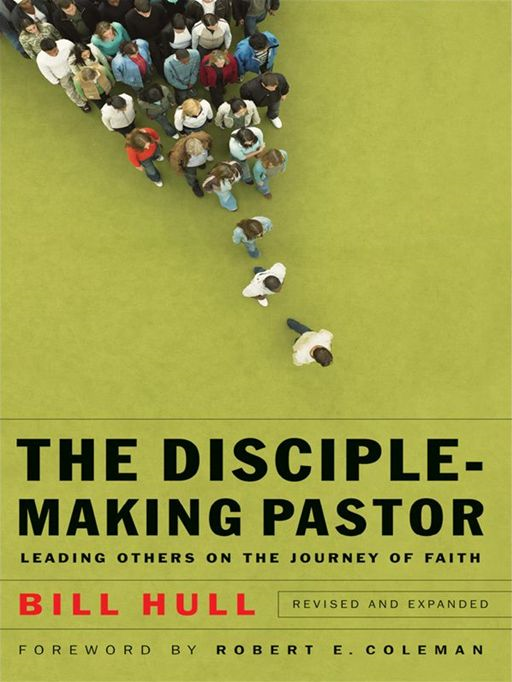 Disciple-Making Pastor, The By: Bill Hull