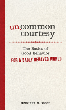 Uncommon Courtesy: The Basics of Good Behavior for a Badly Behaved World