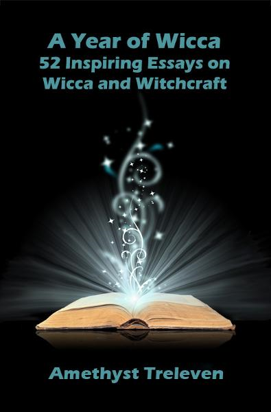A Year of Wicca: 52 Inspiring Essays on Wicca and Witchcraft By: Amethyst Treleven