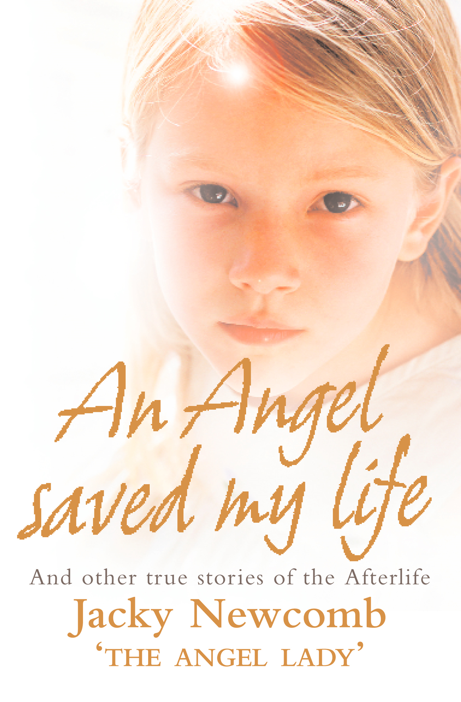 An Angel Saved My Life: And Other True Stories of the Afterlife By: Jacky Newcomb