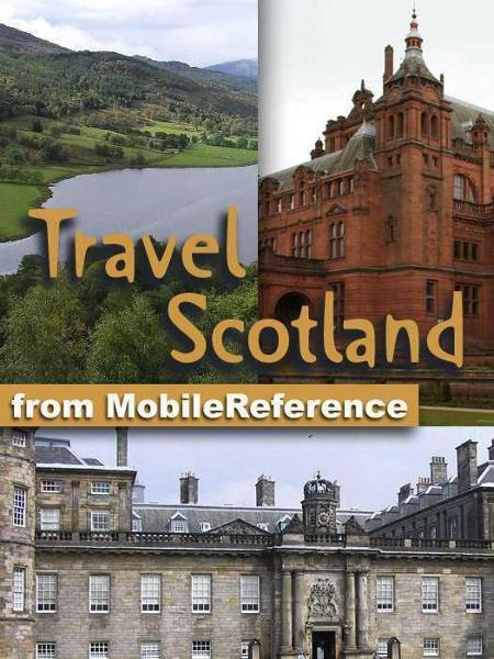 Travel Scotland: Illustrated Guide & Maps. Includes Edinburgh, Aberdeen, Glasgow, Inverness & More (Mobi Travel) By: MobileReference
