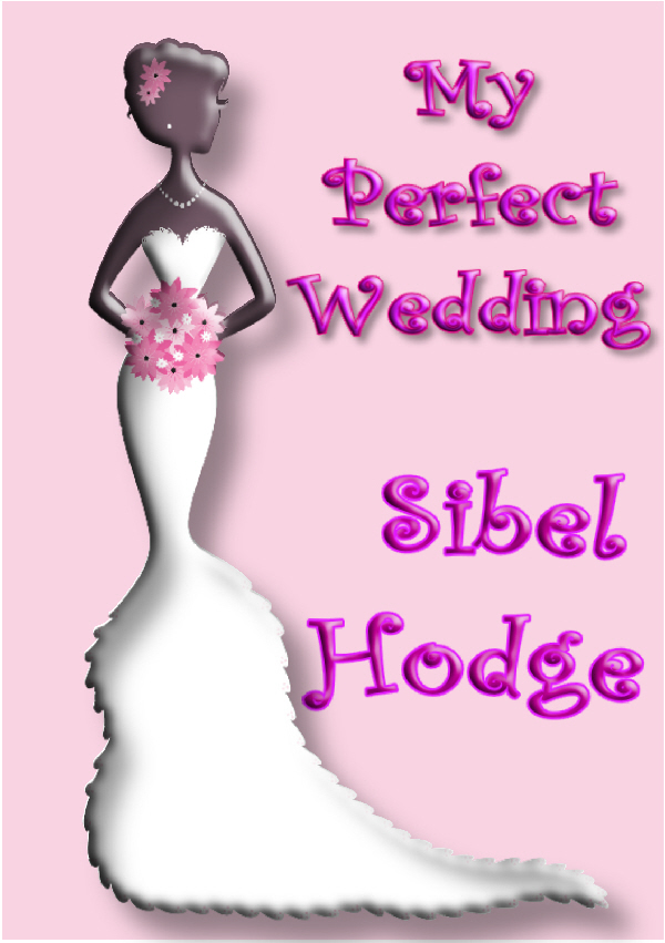 My Perfect Wedding By: Sibel Hodge