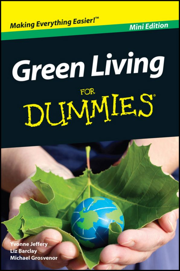 Green Living For Dummies®, Mini Edition By: Yvonne Jeffery,Michael Grosvenor,Liz Barclay