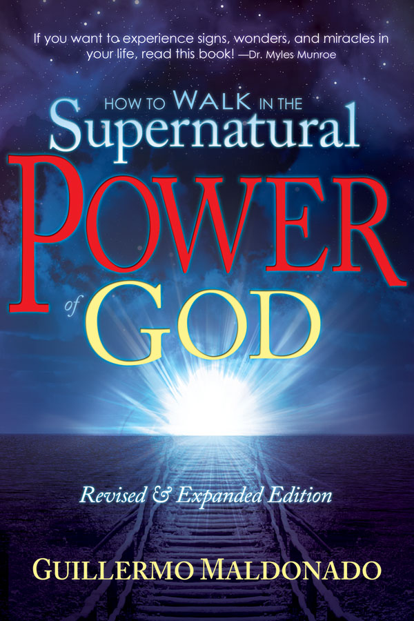 How to Walk In the Supernatural Power of God By: Guillermo Maldonado