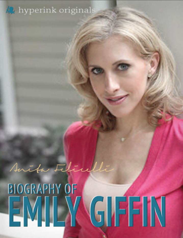Emily Giffin: A Biography By: Anita Felicelli