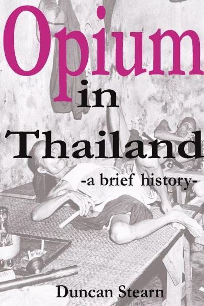 Opium in Thailand By: Duncan Stearn