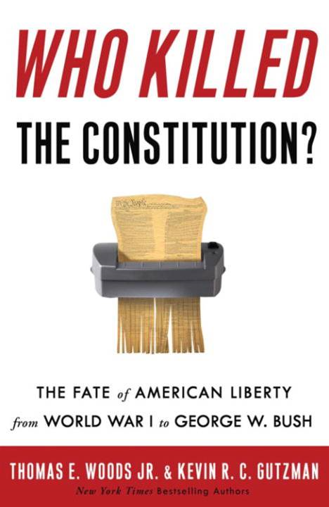 Who Killed the Constitution? By: Kevin R. C. Gutzman,Thomas E. Woods, Jr.