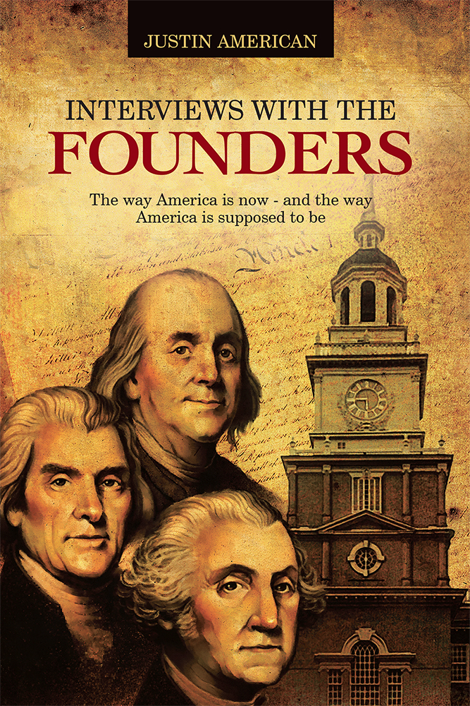 Interviews With the Founders The way America is now - and the way America is supposed to be