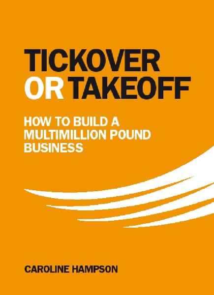 Tickover or Takeoff - How to Build a Multimillion Pound Business