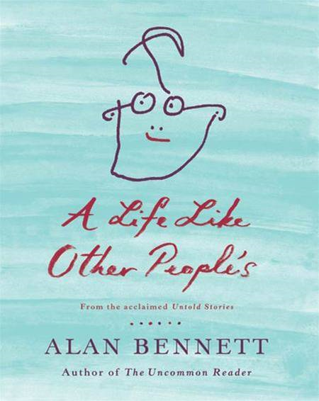 A Life Like Other People's By: Alan Bennett