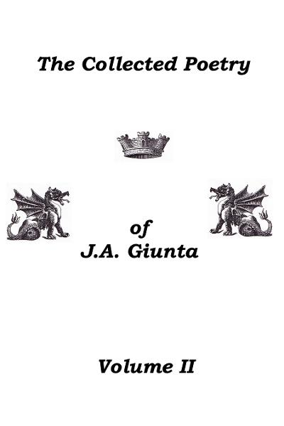 The Collected Poetry Of J.A. Giunta, Volume II