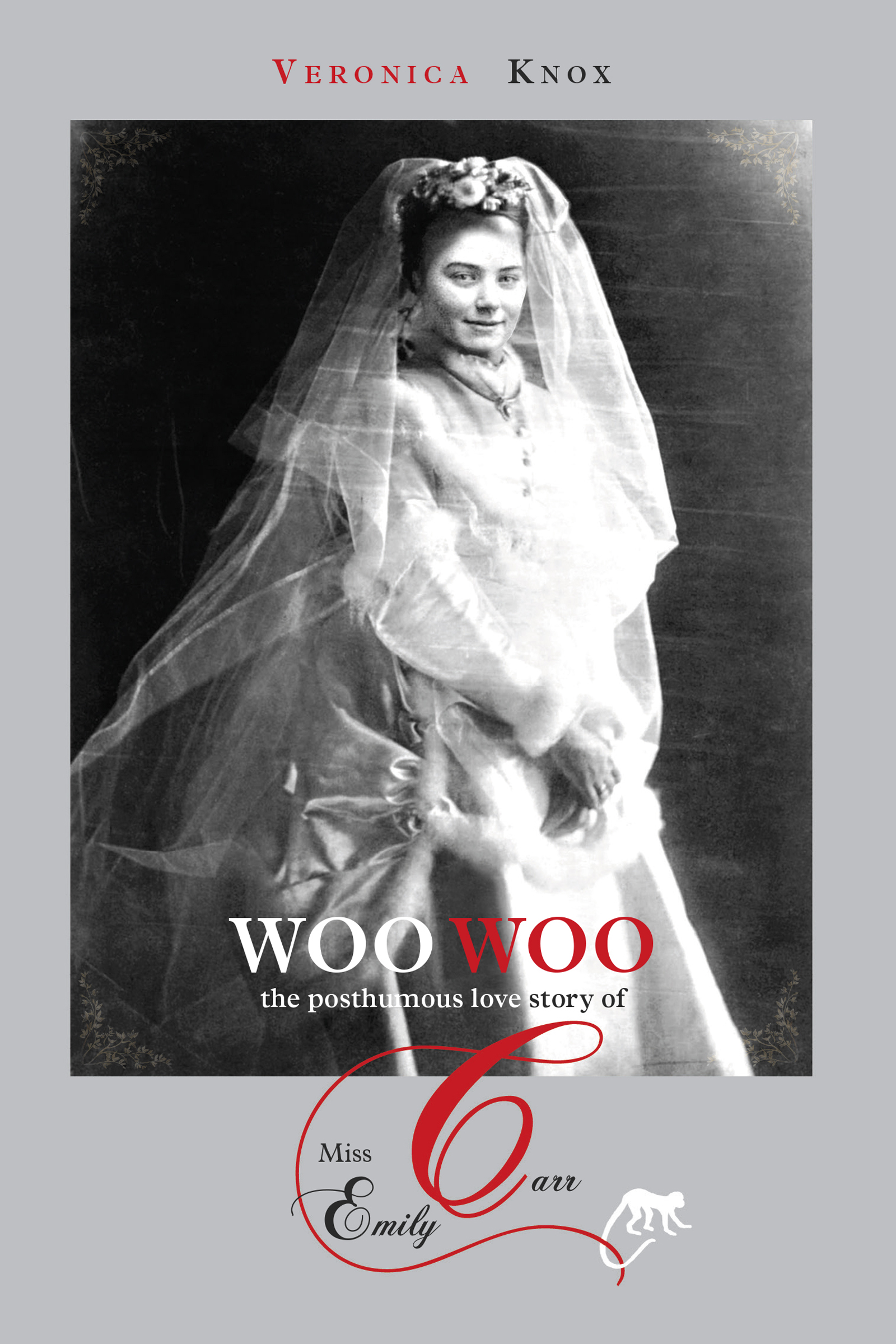 Woo Woo: The Posthumous Love Story of Miss Emily Carr By: Veronica Knox