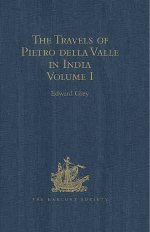 Edward Grey - The Travels of Pietro della Valle in India: From the old English Translation of 1664, by G. Havers. In Two Volumes. Volume I