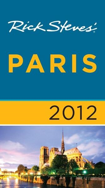 Rick Steves' Paris 2012 By: Gene Openshaw,Rick Steves,Steve Smith