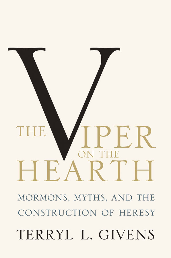 The Viper on the Hearth: Mormons,  Myths,  and the Construction of Heresy