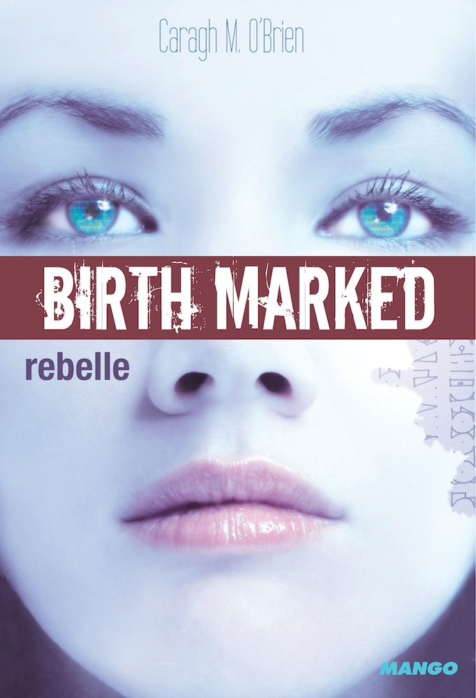 Caragh M. O'Brien - Birth Marked - Rebelle