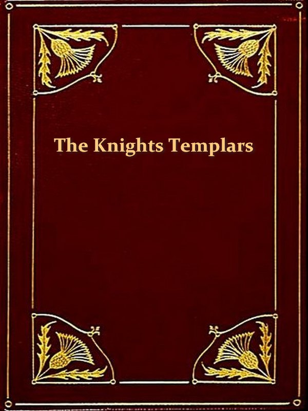 The History of the Knights Templars, the Temple Church, and the Temple [Illustrated]