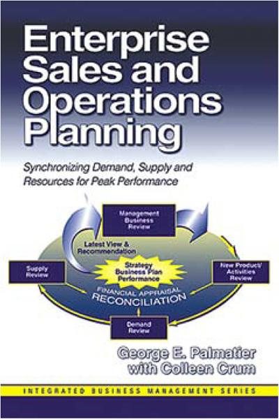 Enterprise Sales and Operations Planning By: George Palmatier, Colleen Crum
