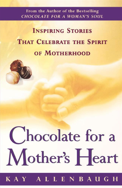 Chocolate For a Mother's Heart By: Kay Allenbaugh