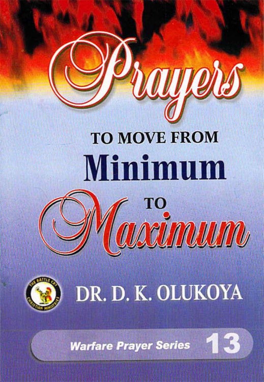 Prayers to Move from Minimum to Maximum By: Dr. D. K. Olukoya