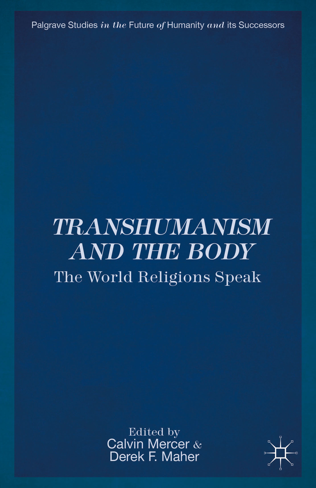 Transhumanism and the Body The World Religions Speak