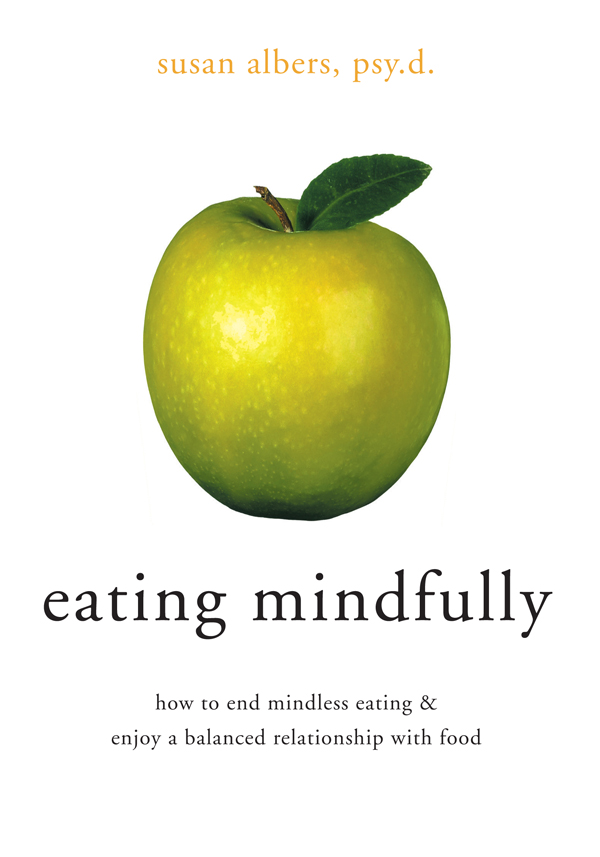Eating Mindfully By: Susan Albers, PsyD
