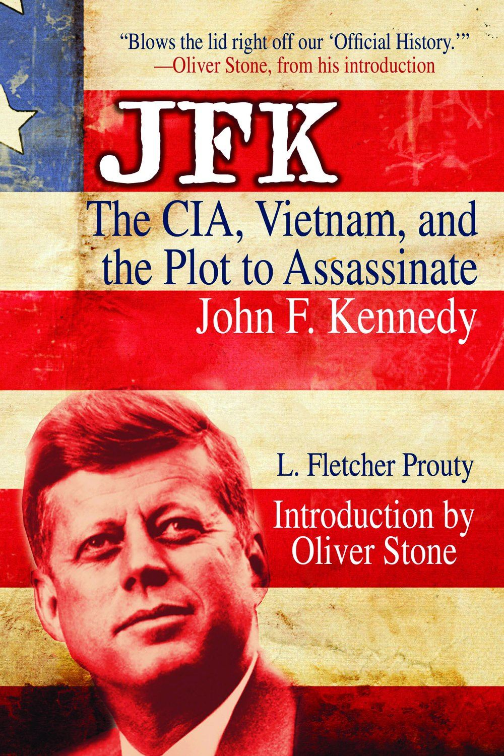 JFK: The CIA, Vietnam, and the Plot to Assassinate John F. Kennedy By: L. Fletcher Prouty, Oliver Stone