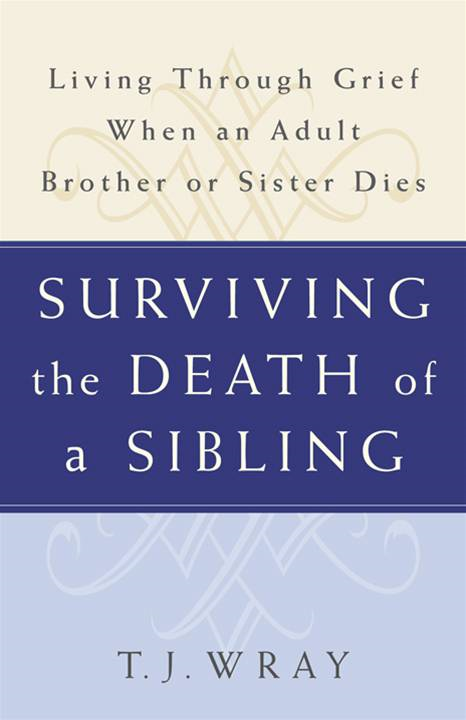 Surviving the Death of a Sibling By: T.J. Wray