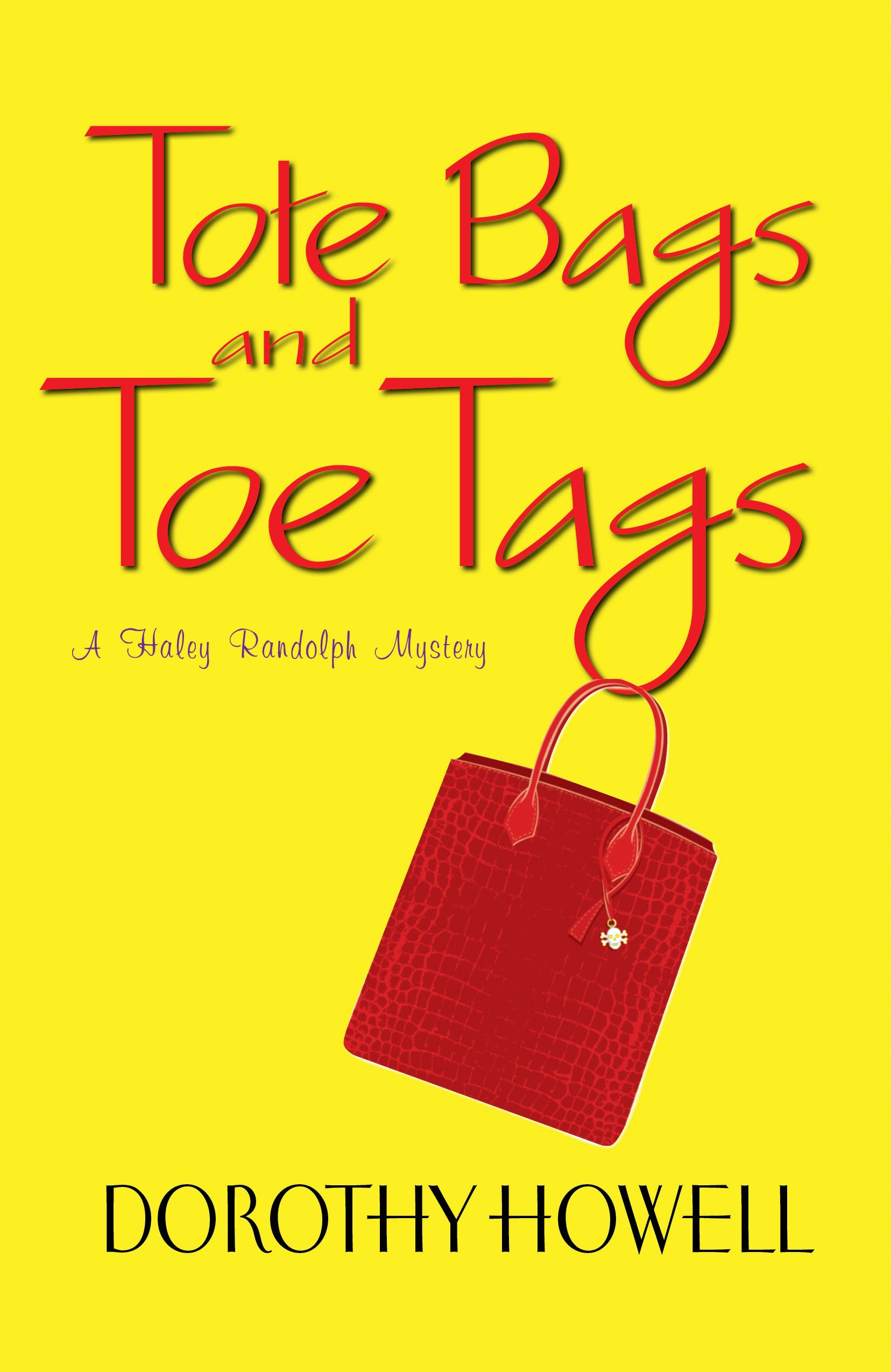 Tote Bags and Toe Tags By: Dorothy Howell