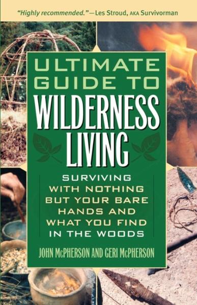 Ultimate Guide to Wilderness Living By: Geri McPherson,John McPherson