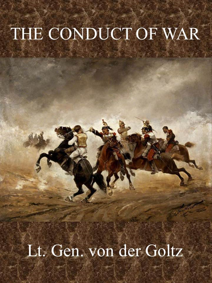 The Conduct of War By: Colmar Freiherr von der Goltz