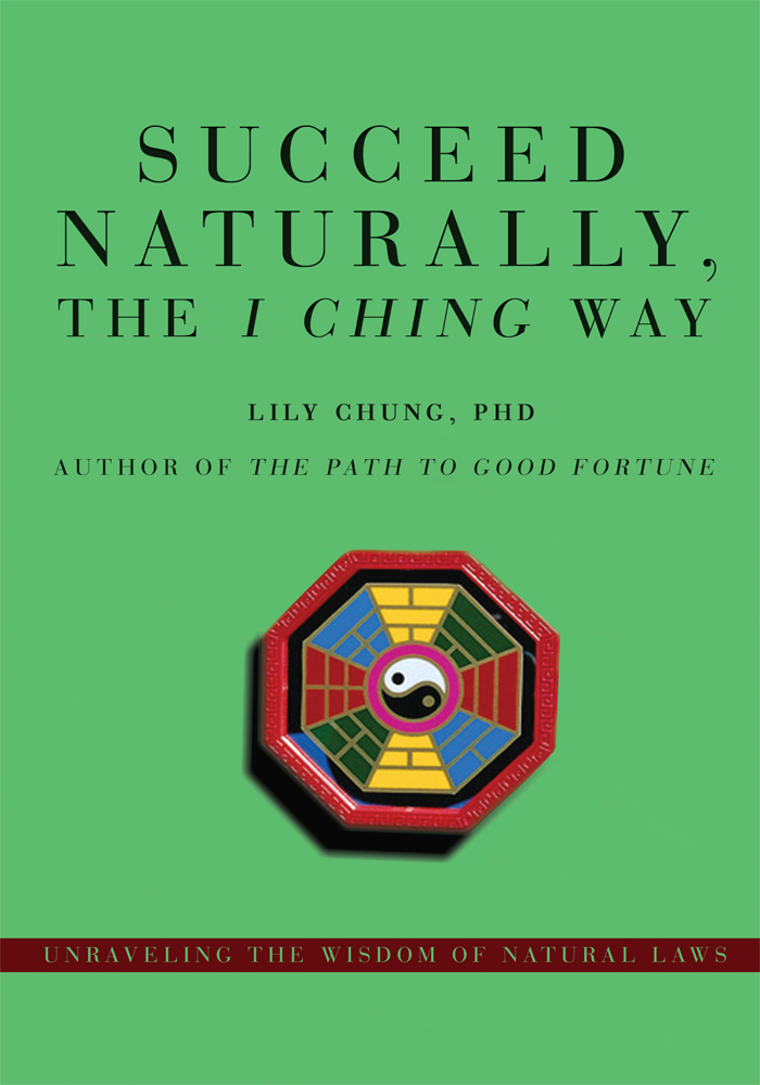 Succeed Naturally, the <i>I Ching</i> Way