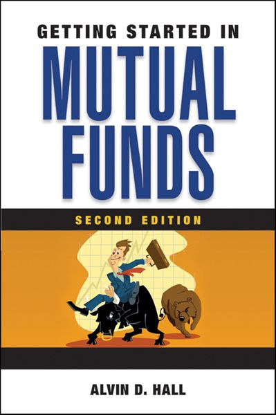 Getting Started in Mutual Funds By: Alvin D. Hall