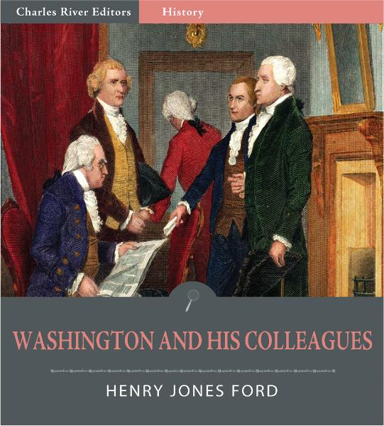 Washington and His Colleagues (Illustrated Edition) By: Henry Jones Ford