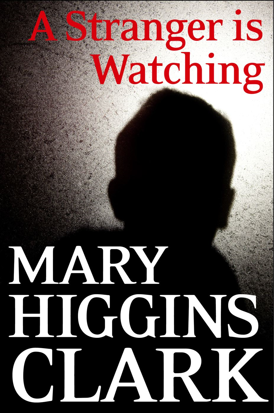 A Stranger Is Watching By: Mary Higgins Clark