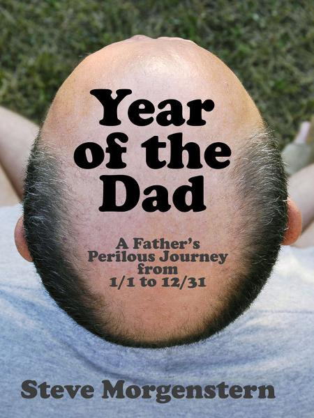 Year of the Dad By: Steve Morgenstern